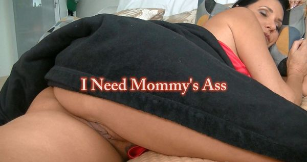 I need mommys ass